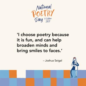 """""""I choose poetry because it's fun, and can help broaden minds and bring smiles to faces."""" - Joshua Seigal"""